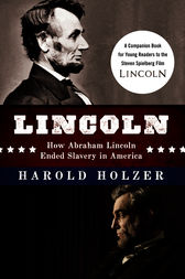 Lincoln: How Abraham Lincoln Ended Slavery in America by Harold Holzer