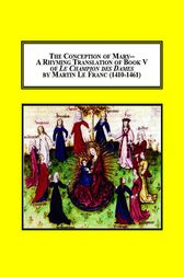 The Conception of Mary– a Rhyming Translation of Book V of Le Champion Des Dames by Martin Le Franc (1410-1461) by Steven Millen Taylor