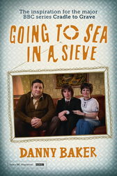 Going to Sea in a Sieve by Danny Baker