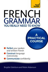 French Grammar You Really Need To Know: Teach Yourself by Robin Adamson