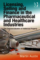 Licensing, Selling and Finance in the Pharmaceutical and Healthcare Industries by Martin Austin