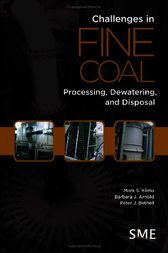 Challenges in Fine Coal Processing, Dewatering, and Disposal by Mark S. Klima; Barbara J. Arnold; Peter J. Bethell