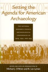 Setting the Agenda for American Archaeology by Michael J. O'Brien