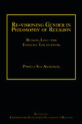 Re-visioning Gender in Philosophy of Religion by Pamela Sue Anderson