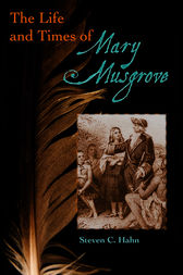 The Life and Times of Mary Musgrove by Steven C Hahn