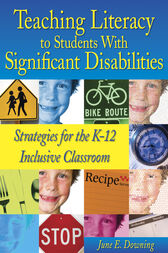 Teaching Literacy to Students With Significant Disabilities by June E. Downing