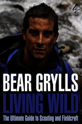 Living Wild by Bear Grylls