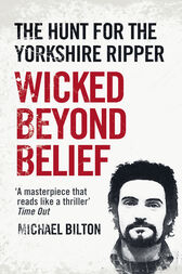 Wicked Beyond Belief: The Hunt for the Yorkshire Ripper (Text Only) by Michael Bilton