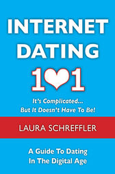 Internet Dating 101: It's Complicated . . . But It Doesn't Have To Be by Laura Schreffler