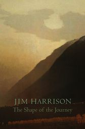 The Shape of the Journey by Jim Harrison