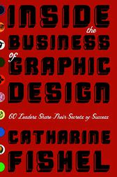 Inside the Business of Graphic Design by Catharine Fishel
