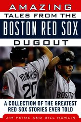 Amazing Tales from the Boston Red Sox Dugout by Bill Nowlin