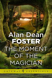 The Moment of the Magician by Alan Dean Foster