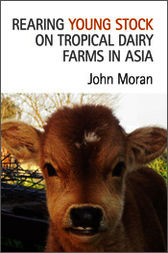 Rearing Young Stock on Tropical Dairy Farms in Asia by John Moran