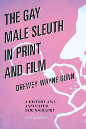 The Gay Male Sleuth in Print and Film by Drewey Wayne Gunn
