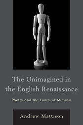 The Unimagined in the English Renaissance by Andrew Mattison