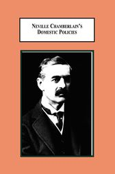 Neville Chamberlain's Domestic Policies by Michale F James