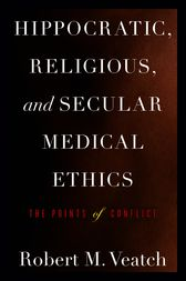 Hippocratic, Religious, and Secular Medical Ethics by Robert M. Veatch