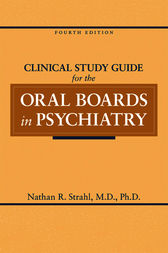 Clinical Study Guide for the Oral Boards in Psychiatry by Nathan R. Strahl