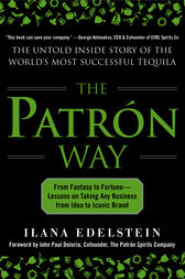 The Patron Way: From Fantasy to Fortune - Lessons on Taking Any Business From Idea to Iconic Brand by Ilana Edelstein
