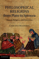 Philosophical Religions from Plato to Spinoza by Carlos Fraenkel