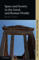 Space and Society in the Greek and Roman Worlds by Michael Scott