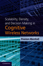 Scalability, Density, and Decision Making in Cognitive Wireless Networks by Preston Marshall