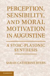 Perception, Sensibility, and Moral Motivation in Augustine by Sarah Catherine Byers