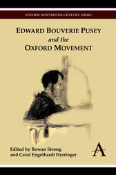 Edward Bouverie Pusey and the Oxford Movement by Rowan Strong