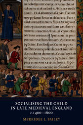 Socialising the Child in Late Medieval England, c. 1400-1600 by Merridee L. Bailey