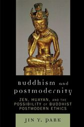 Buddhism and Postmodernity by Jin Y. Park