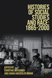 Histories of Social Studies and Race: 1865-2000 by Christine Woyshner