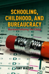 Schooling, Childhood, and Bureaucracy by Tony Waters