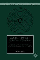 Word and Image in Medieval Kabbalah by Marla Segol