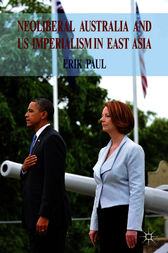 Neoliberal Australia and US Imperialism in East Asia by Erik Paul