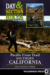 Day and Section Hikes Pacific Crest Trail: Southern California by David Money Harris