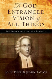 A God Entranced Vision of All Things by John Piper