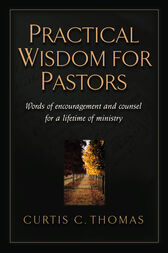 Practical Wisdom for Pastors by Curtis C. Thomas