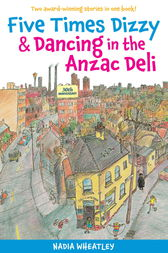 Five Times Dizzy & Dancing in the Anzac Deli by Nadia Wheatley