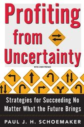 Profiting From Uncertainty by Paul Schoemaker
