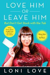 Love Him Or Leave Him, but Don't Get Stuck With the Tab by Loni Love