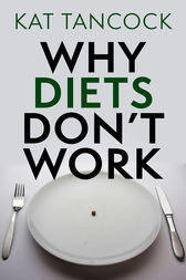 Why Diets Don't Work by Kat Tancock