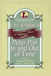 J. M. Barrie's Peter Pan In and Out of Time by Donna R. White