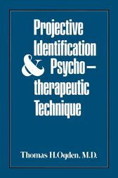 Projective Identification and Psychotherapeutic Technique by Thomas H. Ogden