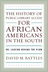 The History of Public Library Access for African Americans in the South by David M. Battles