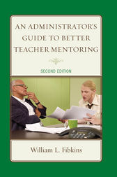 An Administrator's Guide to Better Teacher Mentoring by William L. Fibkins