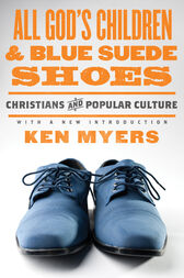All God's Children and Blue Suede Shoes (With a New Introduction / Redesign) by Ken Myers