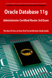 Oracle Database 11g Administrator Certified Master Third Exam Preparation Course in a Book for Passing the 11g OCM Exam - The How To Pass on Your First Try Certification Study Guide by Curtis Reese