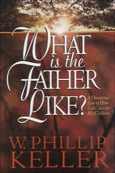 What Is the Father Like? by W. Phillip Keller