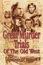 Great Murder Trials of the Old West by Johnny D. Boggs